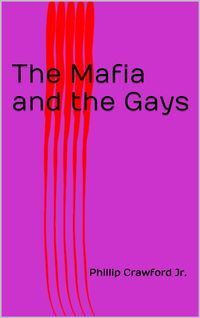 The Mafia and the Gays by Phillip Crawford Jr.