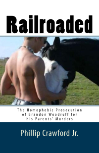 Railroaded The Homophobic Prosecution of Brandon Woodruff by Phillip Crawford Jr